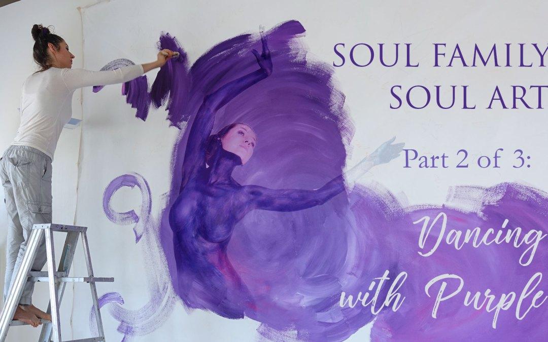 Soul Family Soul Art: Part 2 Dancing with Purple