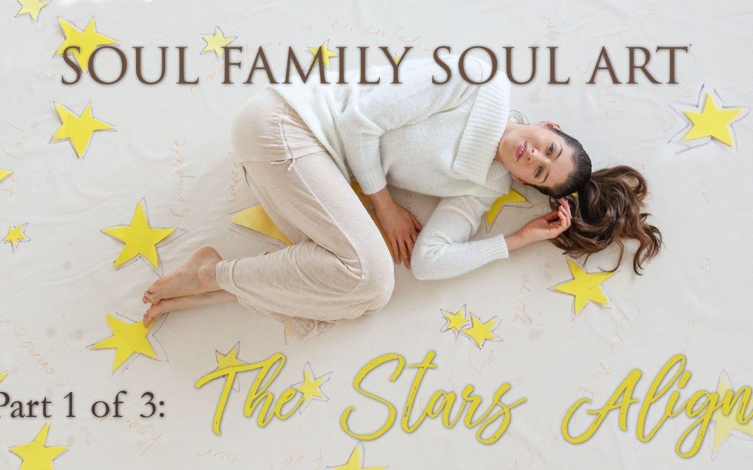 Soul Family Soul Art: Part 1 The Stars Align