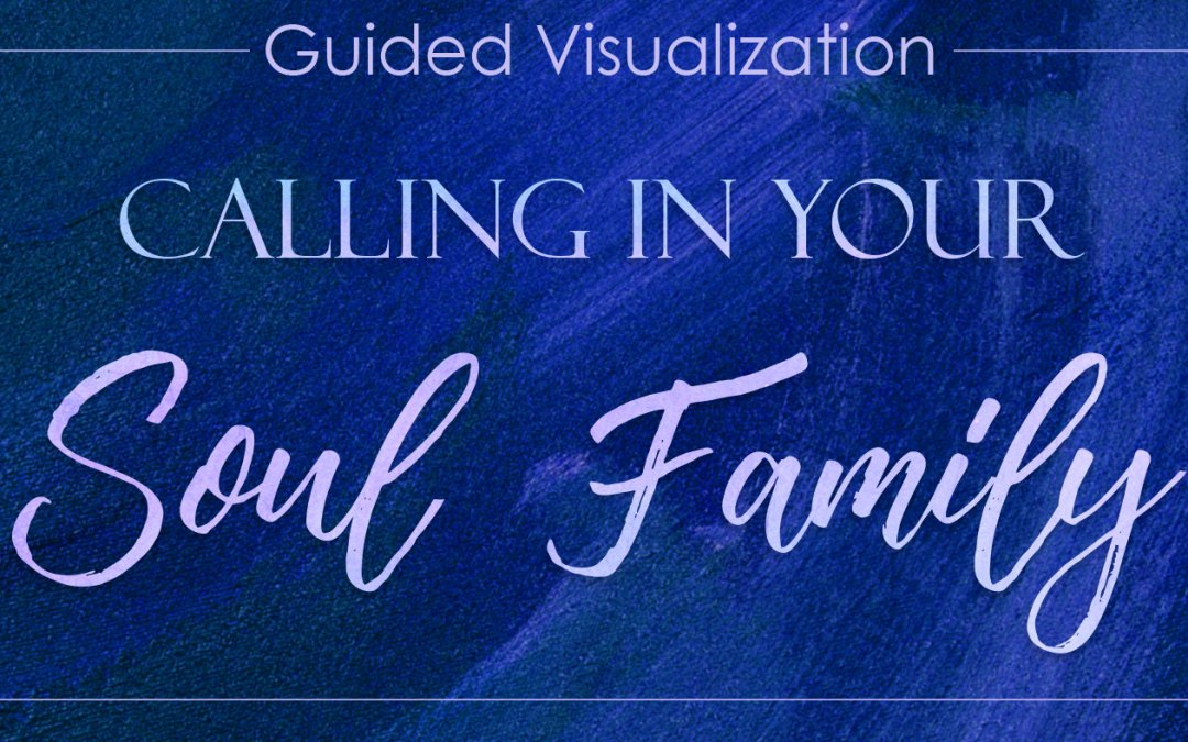 Calling in your Soul Family