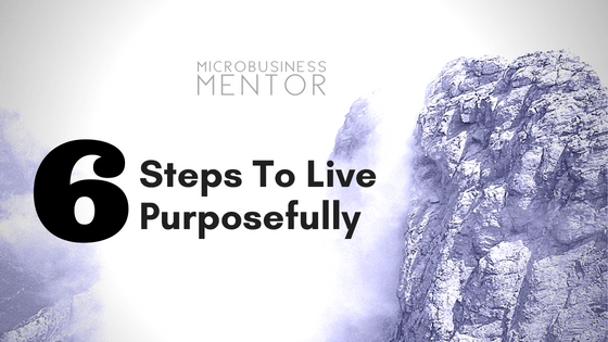 6 Steps To Live Purposefully