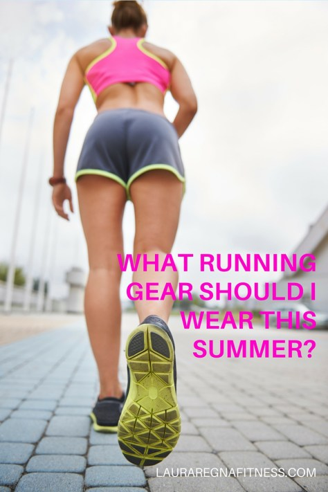 WHAT RUNNING GEAR SHOULD I WEAR THIS SUMMER? Laura Regna Fitness