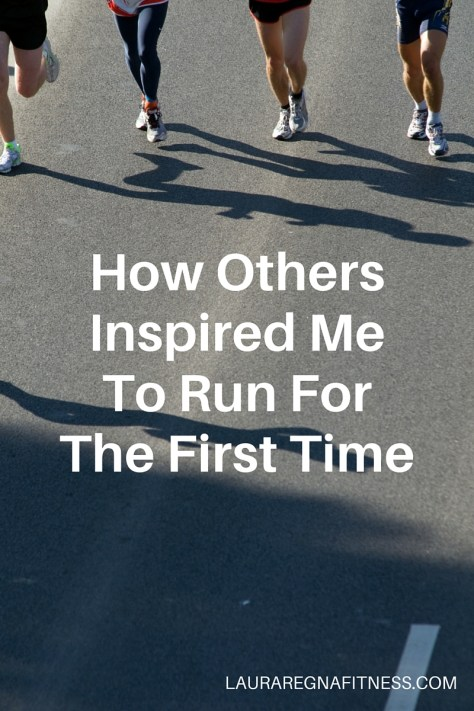 How Others Inspired Me To Run For The First Time-Laura Regna Fitness