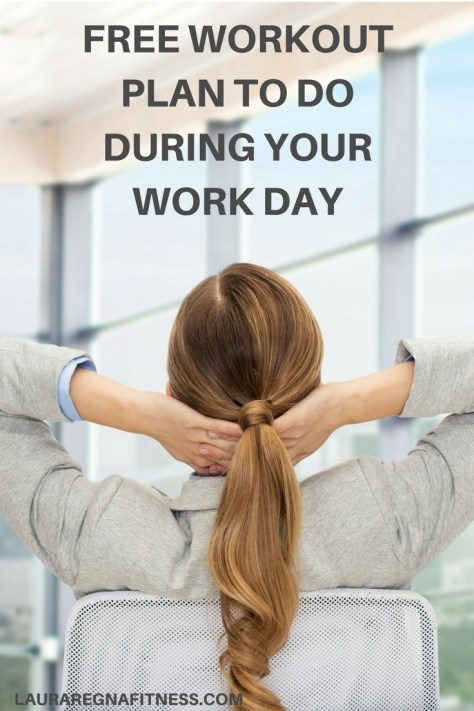 FREE WORKOUT PLAN TO DO DURING YOUR WORK DAY-LAURA REGNA FITNESS