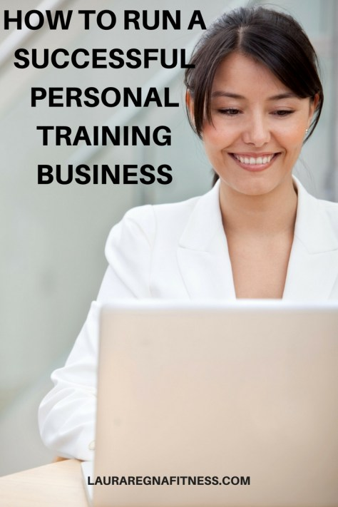 HOW TO RUN A SUCCESSFUL PERSONAL TRAINING BUSINESS-Laura Regna Fitness