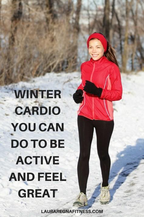 WINTER CARDIO YOU CAN DO TO BE ACTIVE AND FEEL GREAT-Laura Regna Fitness