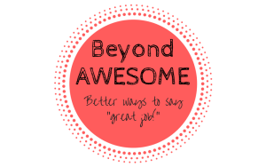 """Red circle with text """"Beyond Awesome. Better Ways to say """"great job"""""""