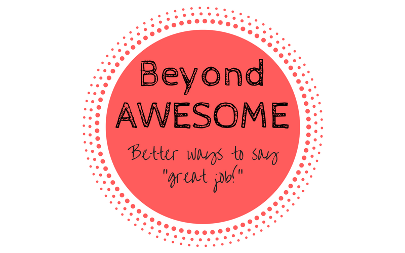 "Red circle with text ""Beyond Awesome. Better Ways to say ""great job"""
