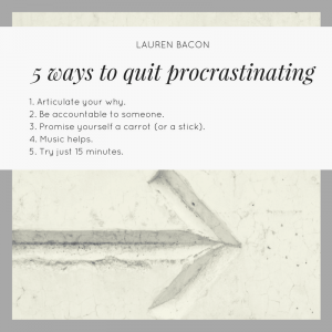 5 ways to quit procrastinating recap - Lauren Bacon