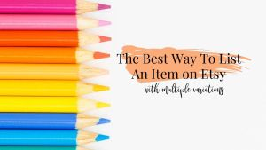 How to List an Item on Etsy with Variations