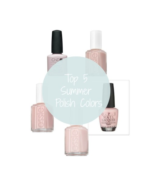 My Top 5 Favorite Summer Nail Polish Colors