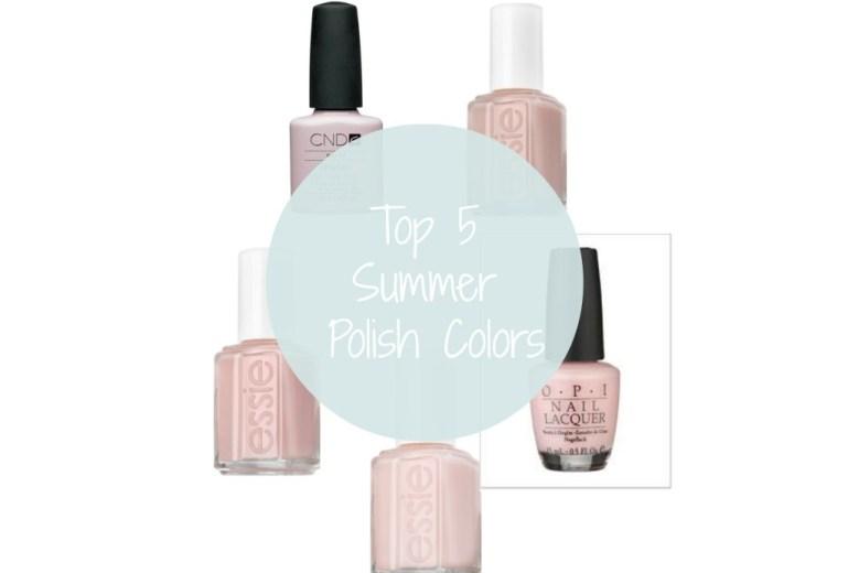 My Top 5 Favorite Summer Nail Polish Colors