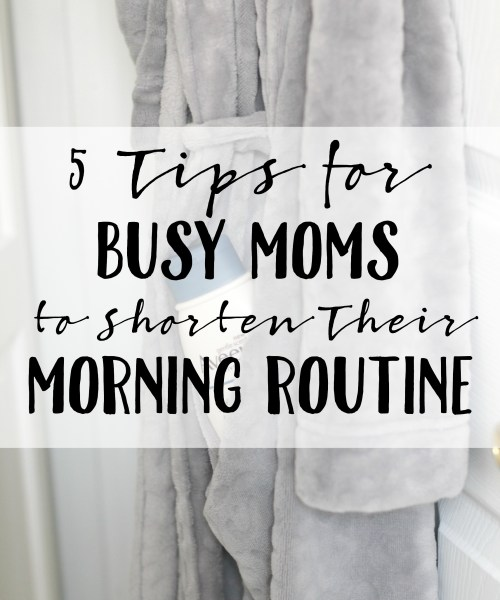 5 Tips for Busy Moms to Shorten Their Morning Routine
