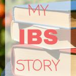 My IBS Story