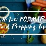 10 Low FODMAP Food Prepping Tips
