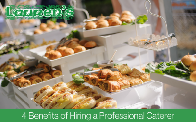 4 Benefits of Hiring a Professional Caterer