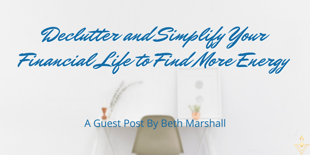 Declutter and Simplify Your Financial Life to Find More Energy