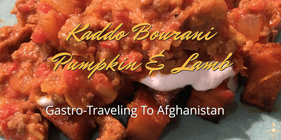 Kaddo Bourani – Pumpkin and Lamb Gastro-traveling to Afghanistan