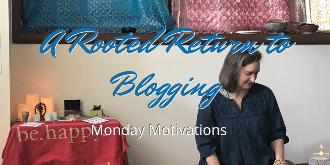 A Rooted Return To Blogging Monday Motivations