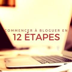 Les 12 étapes pour démarrer un blogue
