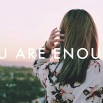 You Are Enough: Self Worth & Comparison Traps