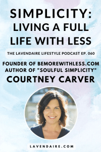 Interview with founder of bemorewithless.com and author of Soulful Simplicity, Courtney Carver | The Lavendaire Lifestyle | personal growth | lifestyle design | self development | minimalism | simple living | intentional living | project 333