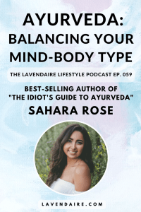 Interview with Sahara Rose, best-selling author of The Idiot's Guide to Ayurveda | The Lavendaire Lifestyle Podcast | personal growth | lifestyle design | self development | mind-body type | doshas | ayurvedic medicine | spirituality | eat feel fresh | deepak chopra