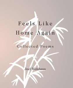 Feels Like Home Again: Collected Poems