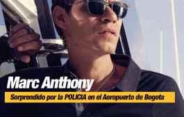 MARC ANTHONY Sorprendido por la POLICÍA en el Aeropuerto de Bogotá