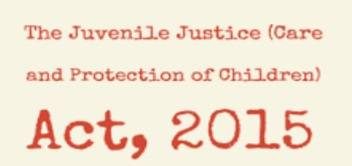 JUVENILE JUSTICE (CARE & PROTECTION OF CHILDREN) ACT 2015: REVIEW