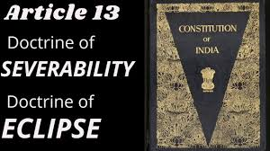Doctrine of Severability & Doctrine of Eclipse - Article 13