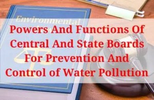 Powers And Functions Of Central And State Boards For Prevention And Control Of Water Pollution