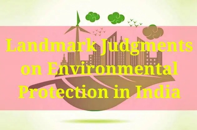 Landmark Judgments on Environmental Protection in India