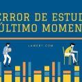 El error de estudiar a último momento