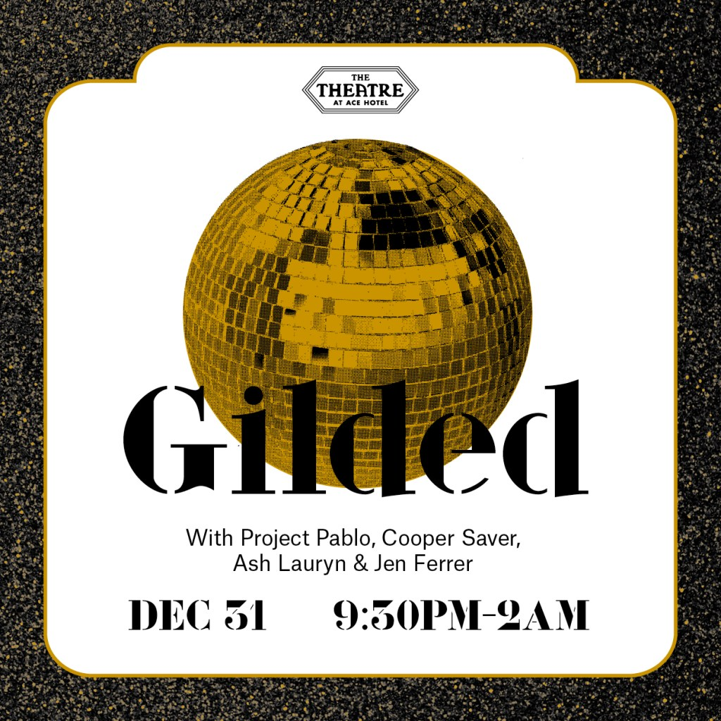 The Theatre at Ace Hotel presents: GILDED: New Year's Eve