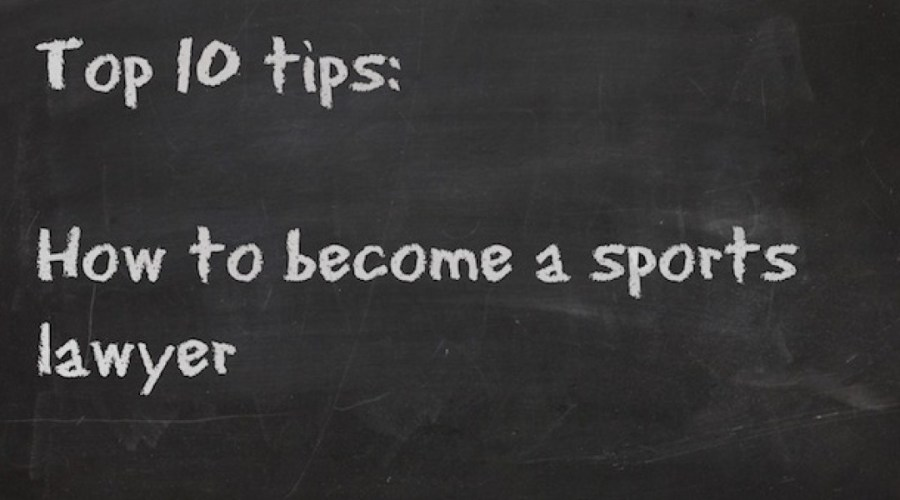Top 10 Tips On How To Become A Sports Lawye