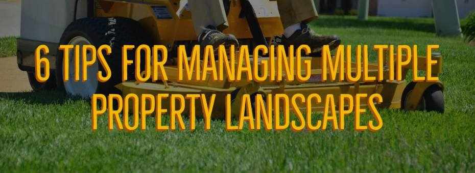 6 Tips for Managing Multiple Commercial Landscapes