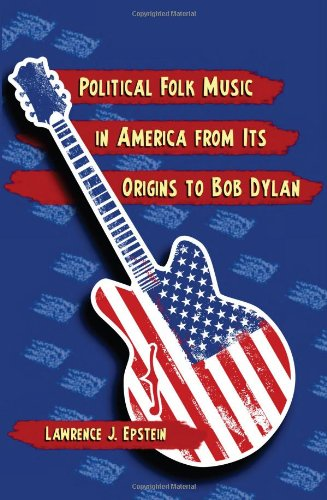 Political Folk Music in America from Its Origins to Bob Dylan