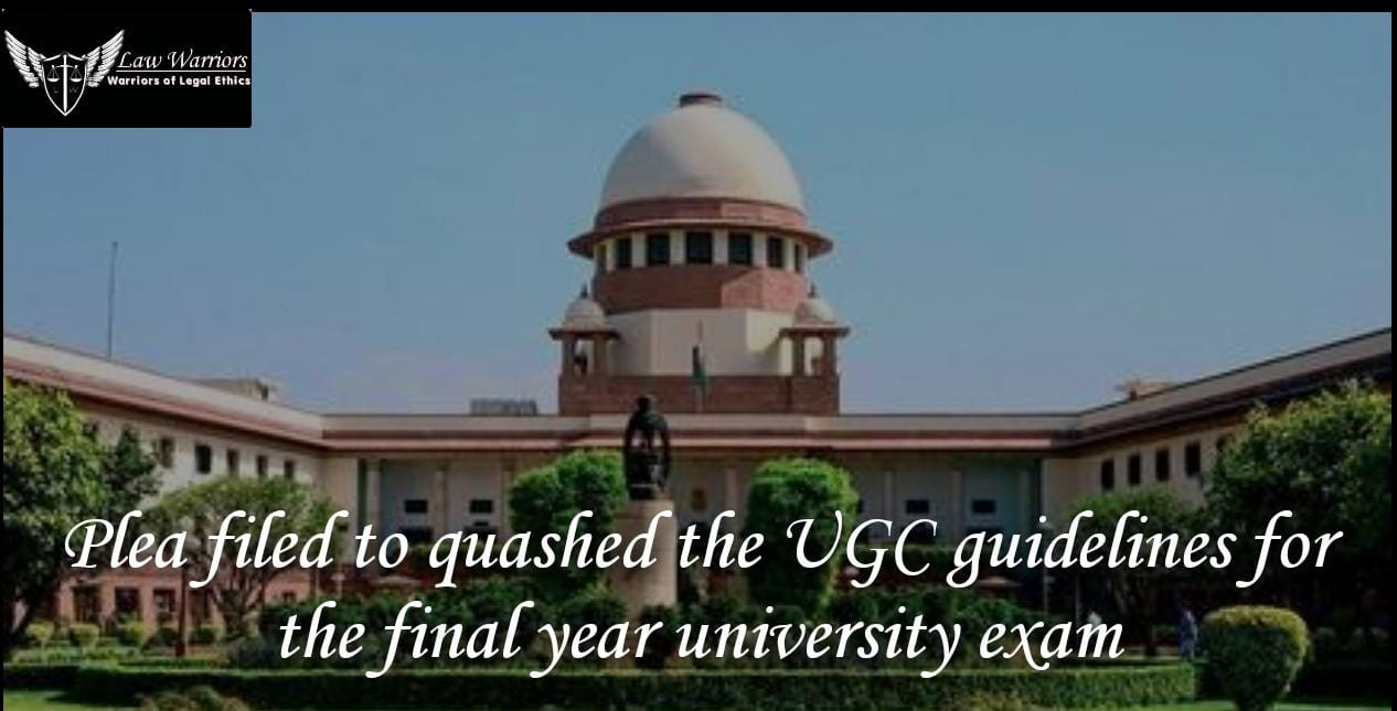 Plea challenging the guidelines laid down by UGC to hold up the final year University exams due to COVID-19