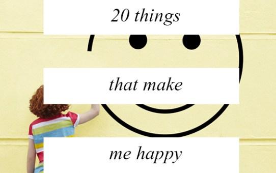 20 Things That Make Me Happy