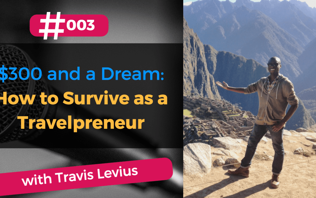 $300 and a Dream: How to Survive as a Travelpreneur