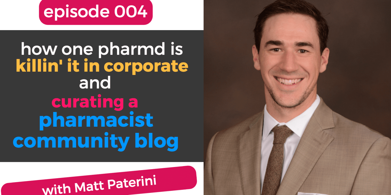 004: How One PharmD Is Killing It in Corporate and Curating a Pharmacist Community Blog