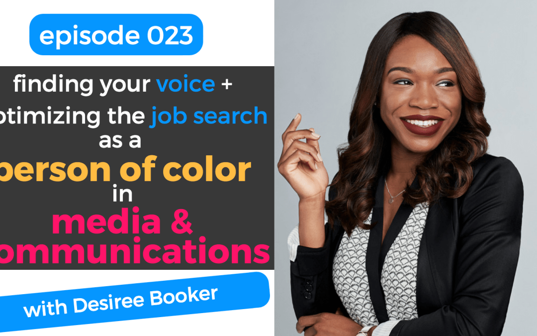 023: Finding Your Voice + Optimizing the Job Search as a Person of Color in Media & Communications with Desiree Booker
