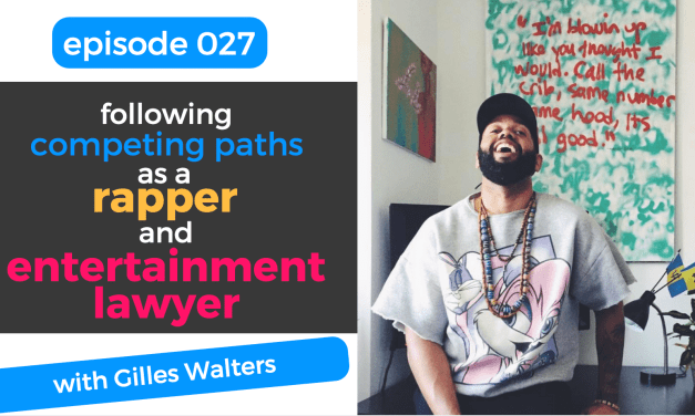027: Following Competing Paths as a Rapper and Entertainment Lawyer with Gilles Walters