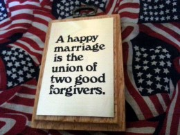 A happy marriage is the union of two good forgivers.