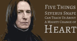 5 Things Severus Snape Can Teach Us About a Mighty Change of Heart