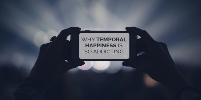 Why Temporal Happiness Is So Addicting