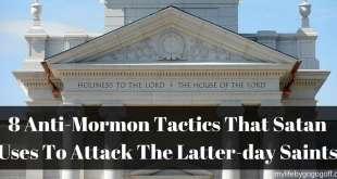 8 Anti-Mormon Tactics That Satan Uses To Attack The Latter-day Saints