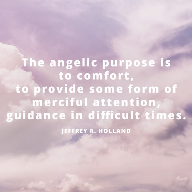 LDS Quotes About Angels | Jeffrey R. Holland