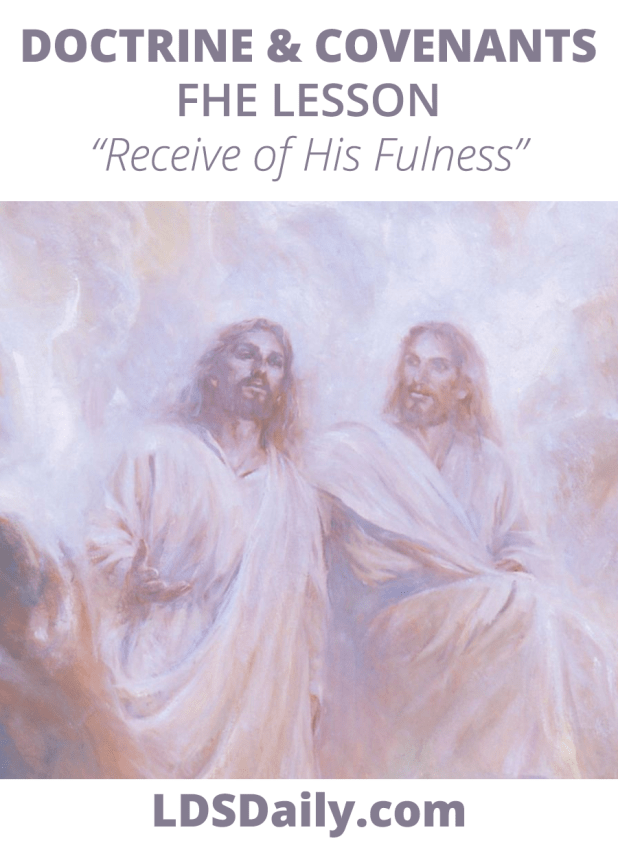 Doctrine and Covenants FHE Lesson - Receive of His Fulness