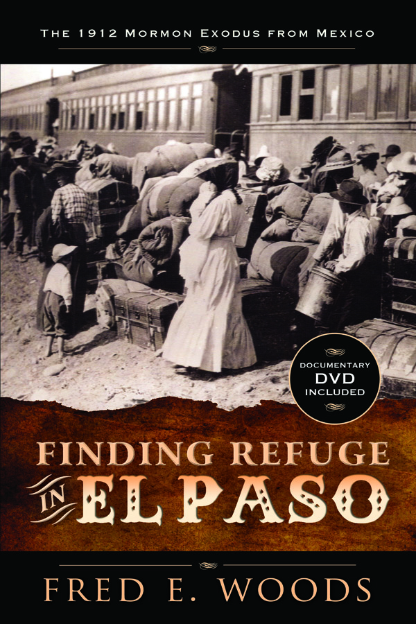 Finding Refuge in El Paso The 1912 Mormon Exodus from